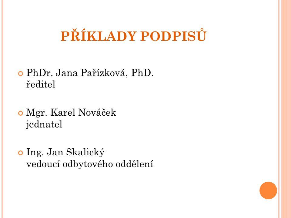 PŘÍKLADY PODPISŮ PhDr. Jana Pařízková, PhD. ředitel