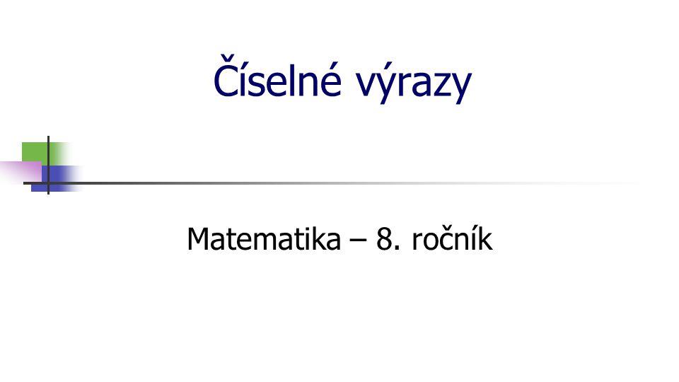 * 16. 7. 1996 Číselné výrazy Matematika – 8. ročník *
