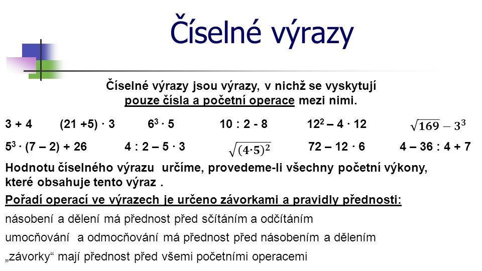 Číselné výrazy Číselné výrazy jsou výrazy, v nichž se vyskytují pouze čísla a početní operace mezi nimi.