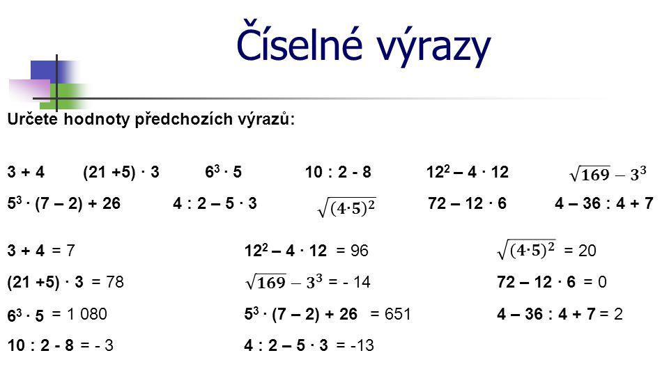 Číselné výrazy Určete hodnoty předchozích výrazů: 3 + 4 (21 +5) · 3