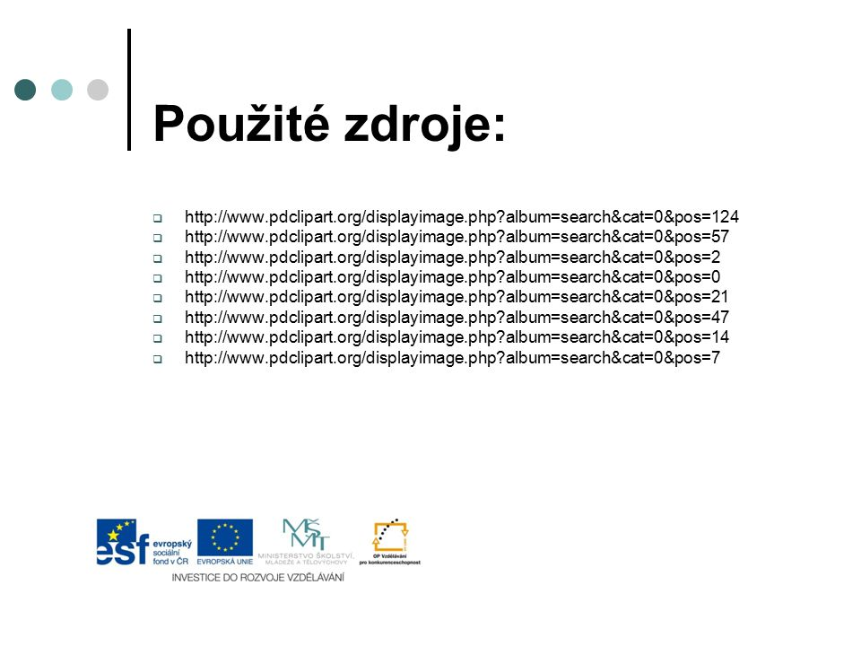 Použité zdroje: http://www.pdclipart.org/displayimage.php album=search&cat=0&pos=124.
