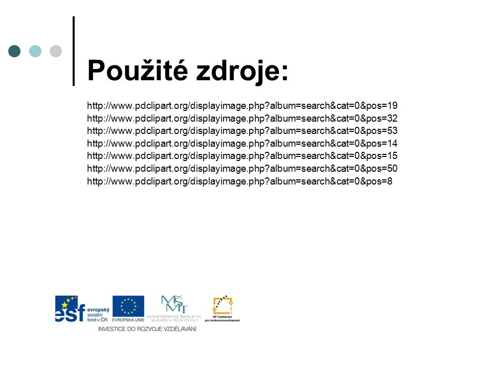Použité zdroje: http://www.pdclipart.org/displayimage.php album=search&cat=0&pos=19.