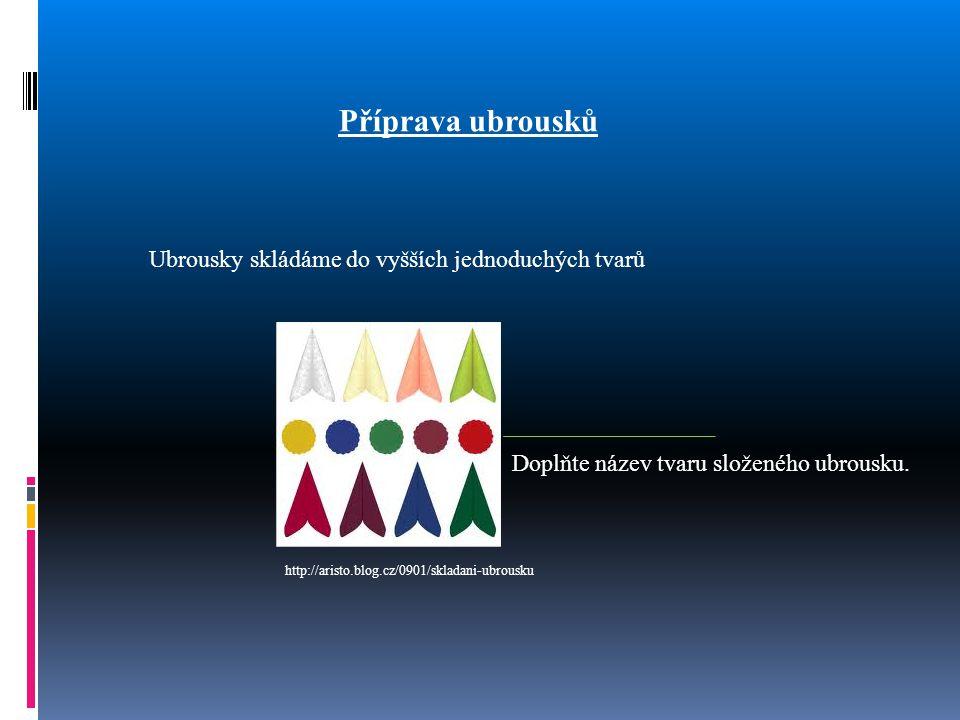 Příprava ubrousků Ubrousky skládáme do vyšších jednoduchých tvarů