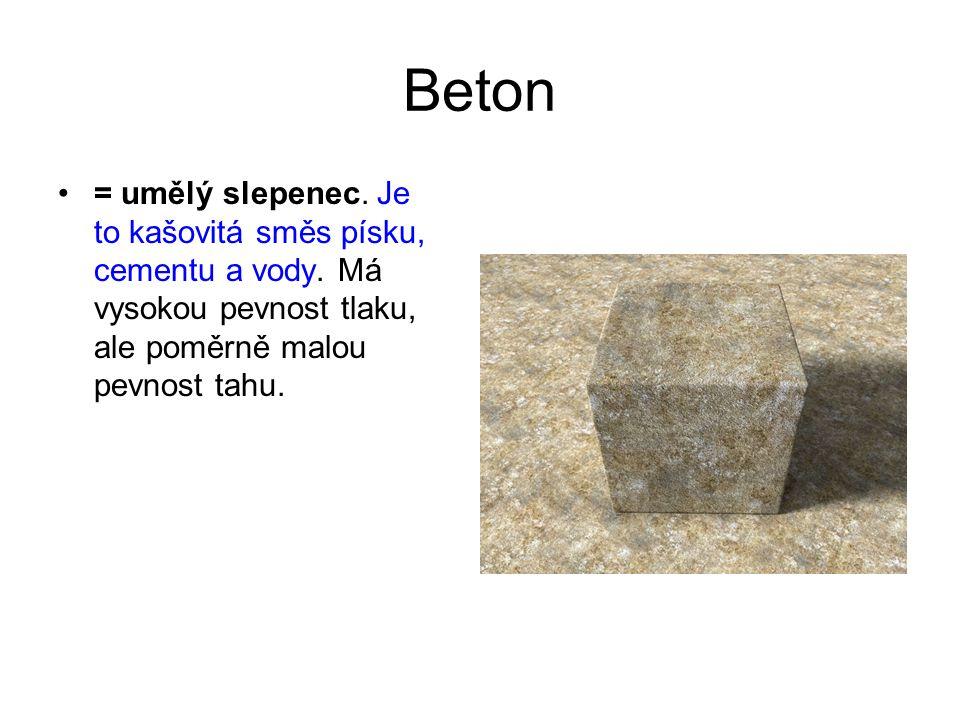Beton = umělý slepenec. Je to kašovitá směs písku, cementu a vody.