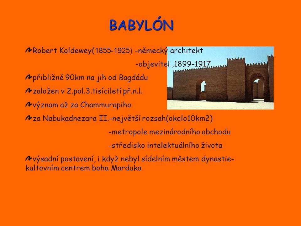 BABYLÓN Robert Koldewey(1855-1925) -německý architekt
