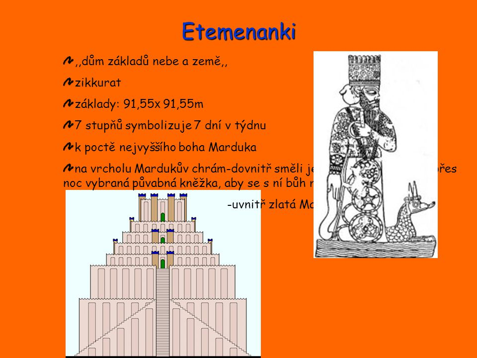 Etemenanki ,,dům základů nebe a země,, zikkurat základy: 91,55x 91,55m