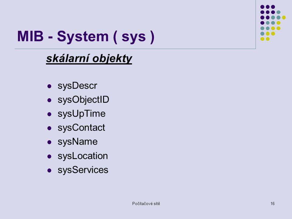 MIB - System ( sys ) skálarní objekty sysDescr sysObjectID sysUpTime