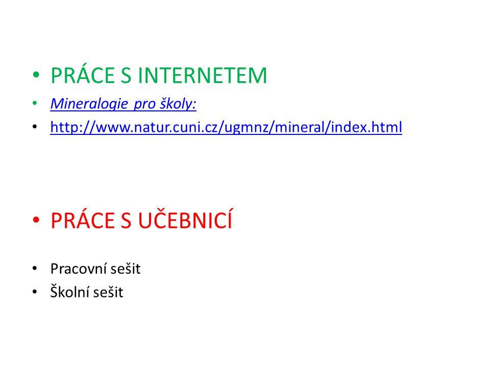 PRÁCE S INTERNETEM PRÁCE S UČEBNICÍ Mineralogie pro školy: