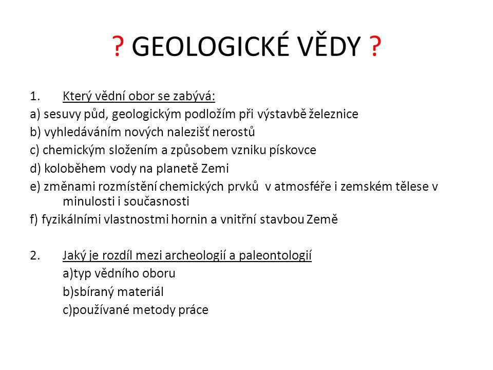 GEOLOGICKÉ VĚDY Který vědní obor se zabývá:
