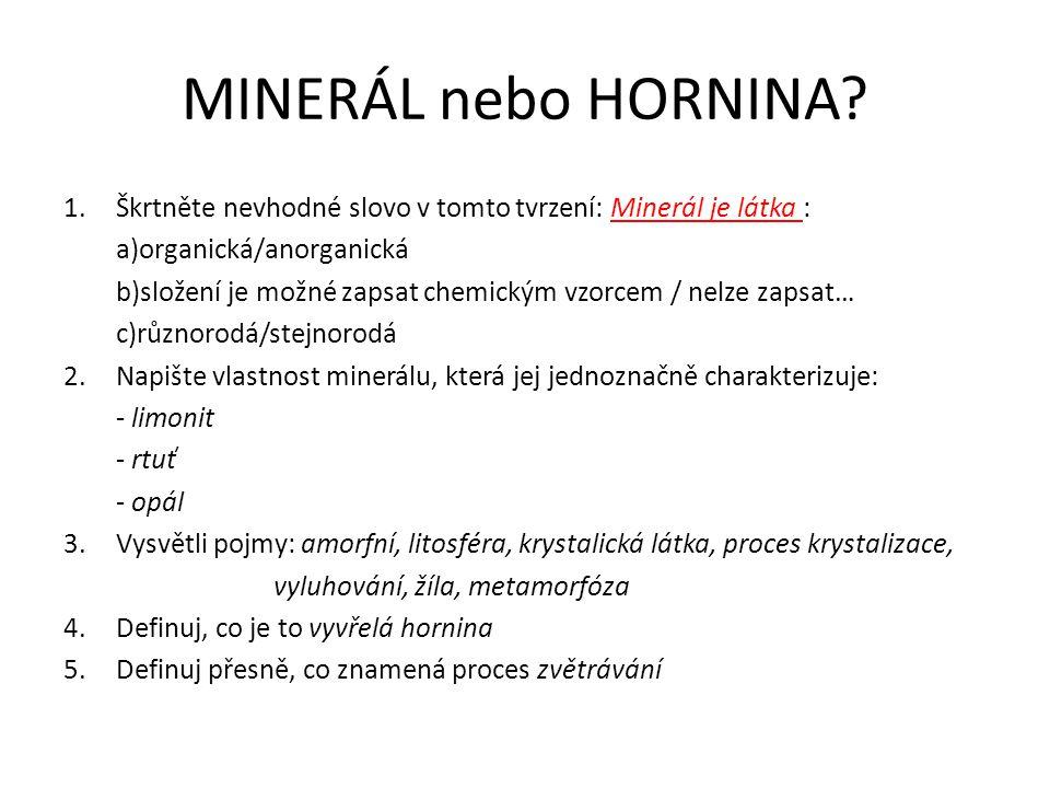 MINERÁL nebo HORNINA Škrtněte nevhodné slovo v tomto tvrzení: Minerál je látka : a)organická/anorganická.