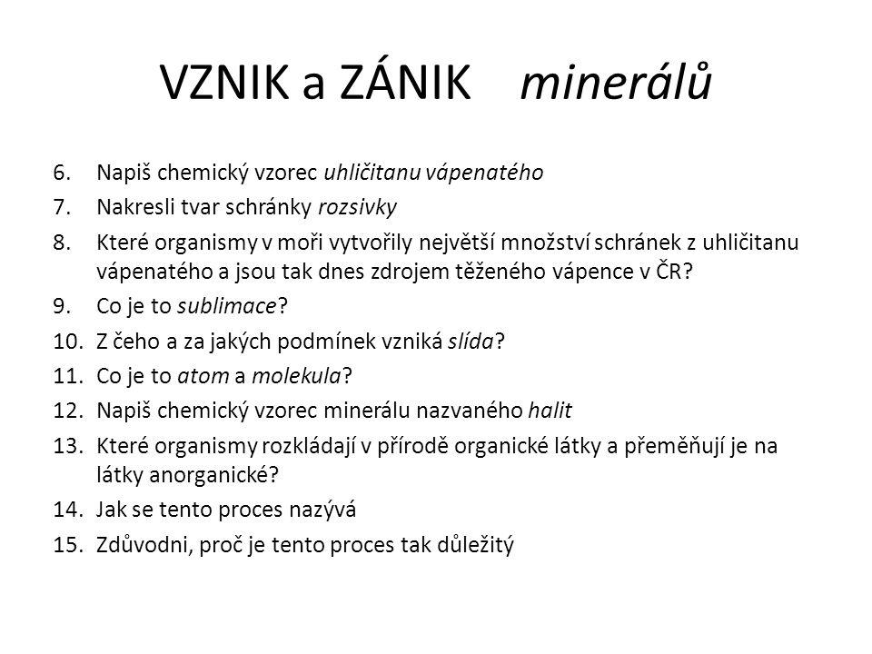 VZNIK a ZÁNIK minerálů Napiš chemický vzorec uhličitanu vápenatého