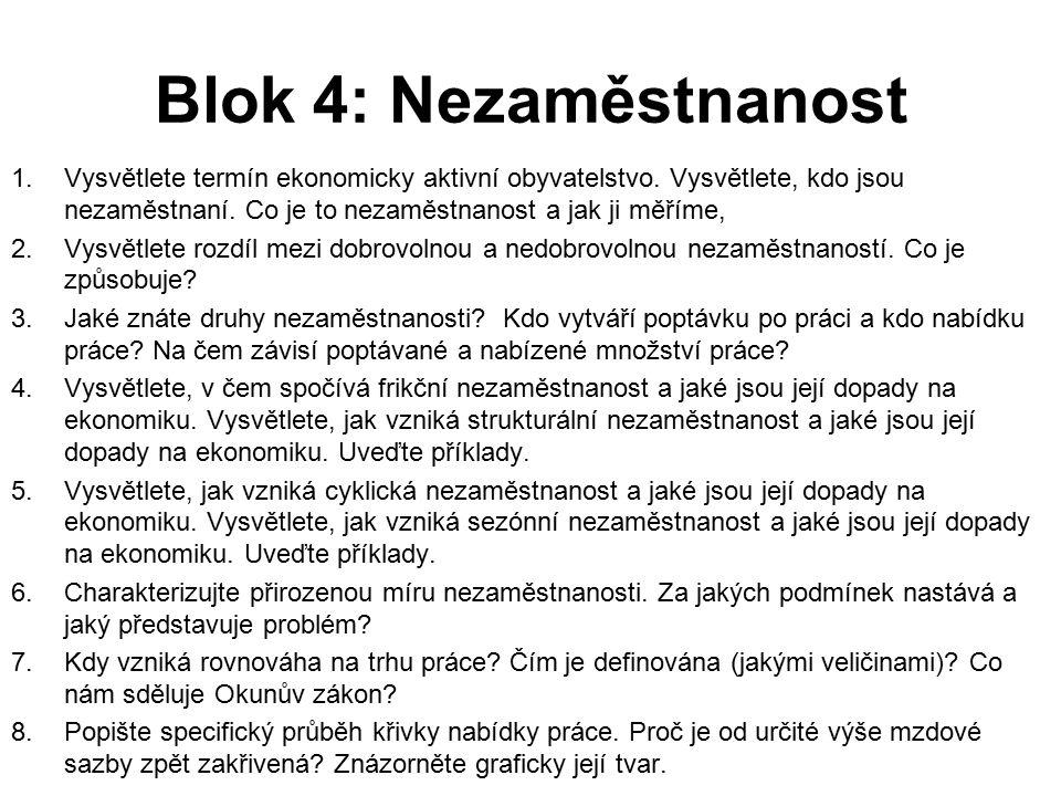 Blok 4: Nezaměstnanost Vysvětlete termín ekonomicky aktivní obyvatelstvo. Vysvětlete, kdo jsou nezaměstnaní. Co je to nezaměstnanost a jak ji měříme,