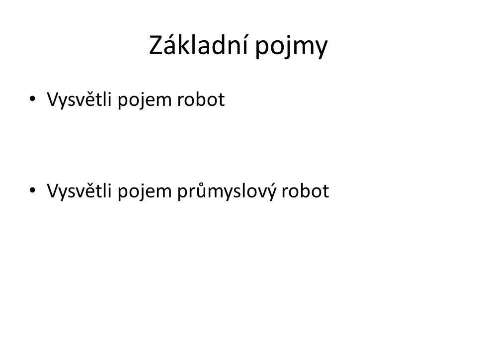 Základní pojmy Vysvětli pojem robot Vysvětli pojem průmyslový robot