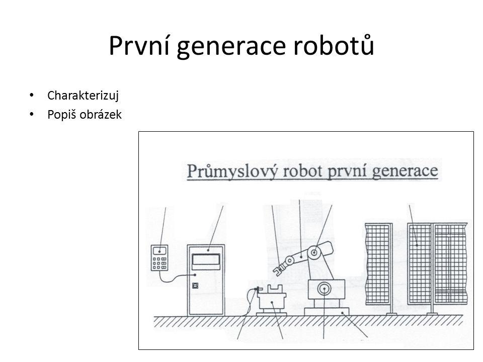První generace robotů Charakterizuj Popiš obrázek