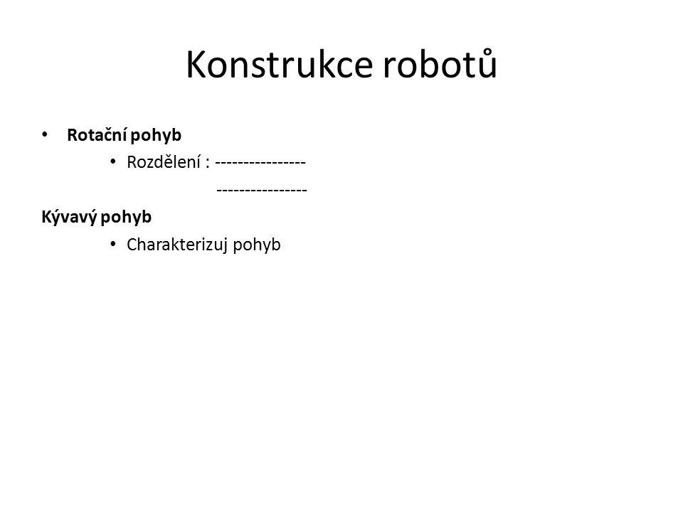 Konstrukce robotů Rotační pohyb Rozdělení : ----------------