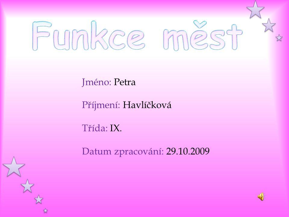 Funkce měst Jméno: Petra Příjmení: Havlíčková Třída: IX.