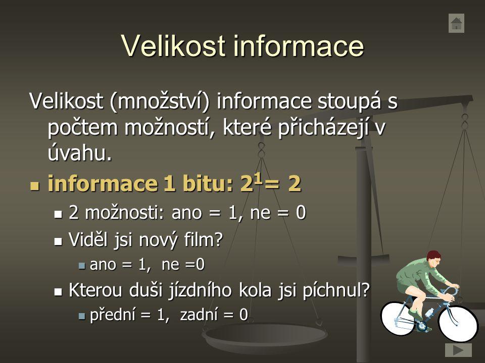 Velikost informace Velikost (množství) informace stoupá s počtem možností, které přicházejí v úvahu.