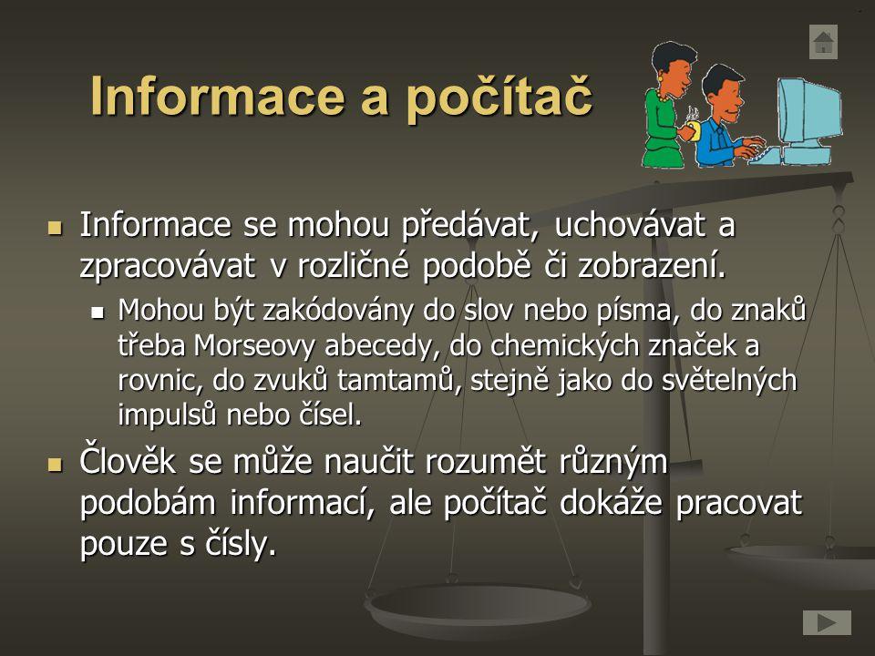 Informace a počítač Informace se mohou předávat, uchovávat a zpracovávat v rozličné podobě či zobrazení.