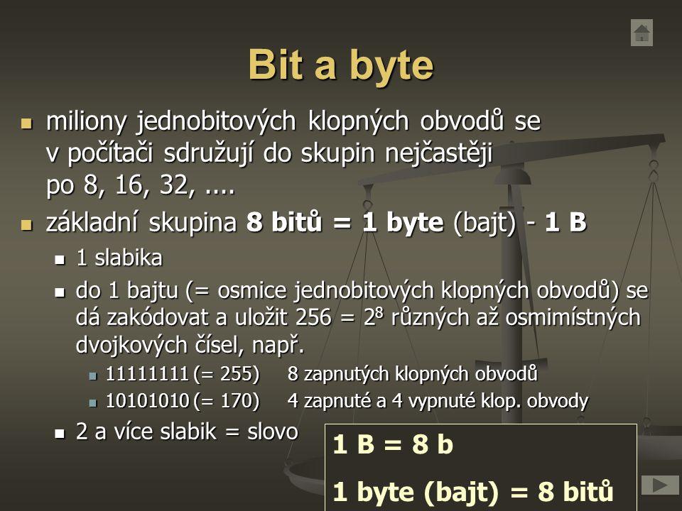Bit a byte miliony jednobitových klopných obvodů se v počítači sdružují do skupin nejčastěji po 8, 16, 32, ....