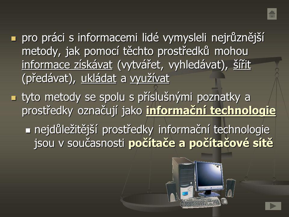 pro práci s informacemi lidé vymysleli nejrůznější metody, jak pomocí těchto prostředků mohou informace získávat (vytvářet, vyhledávat), šířit (předávat), ukládat a využívat