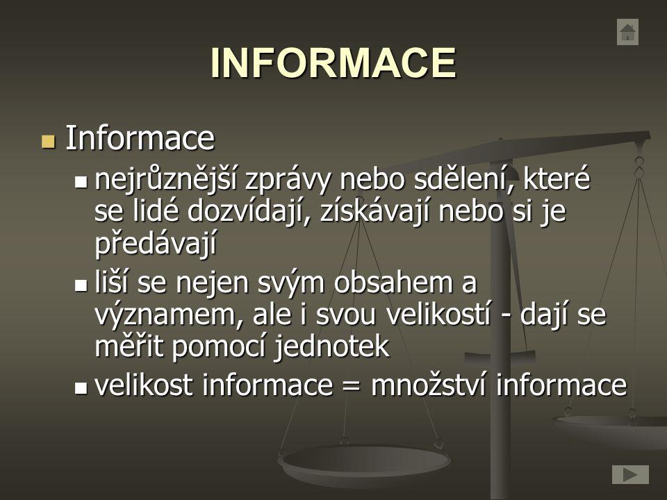 INFORMACE Informace. nejrůznější zprávy nebo sdělení, které se lidé dozvídají, získávají nebo si je předávají.