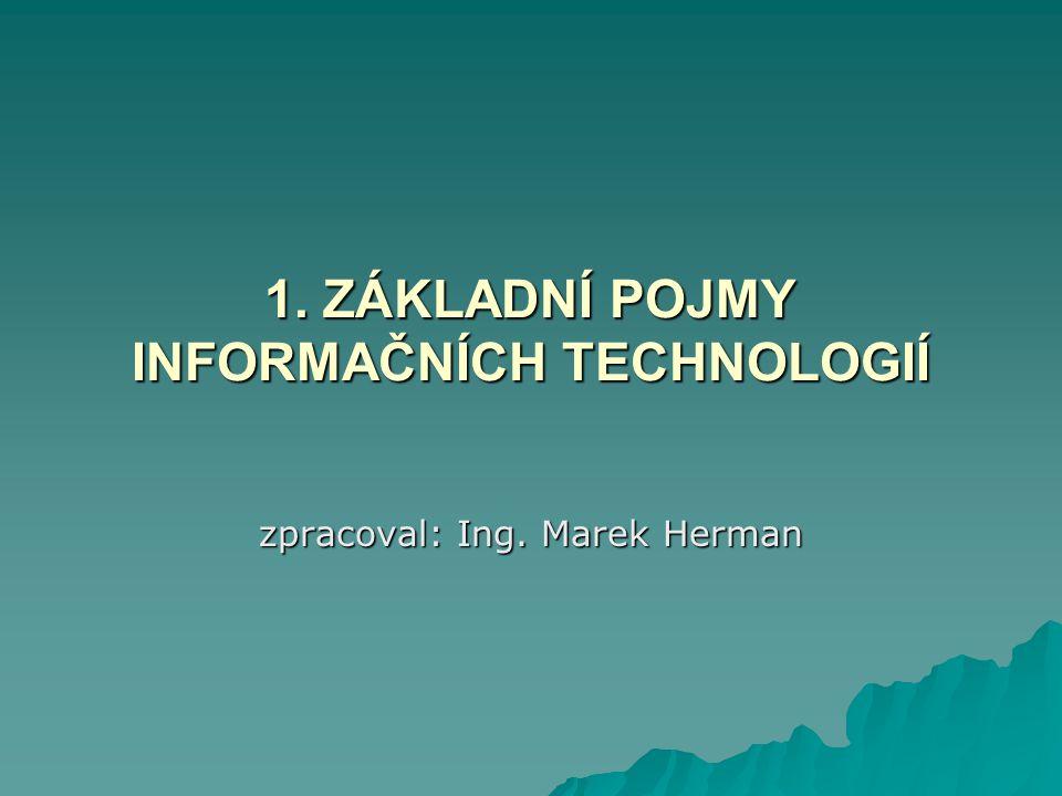 1. ZÁKLADNÍ POJMY INFORMAČNÍCH TECHNOLOGIÍ