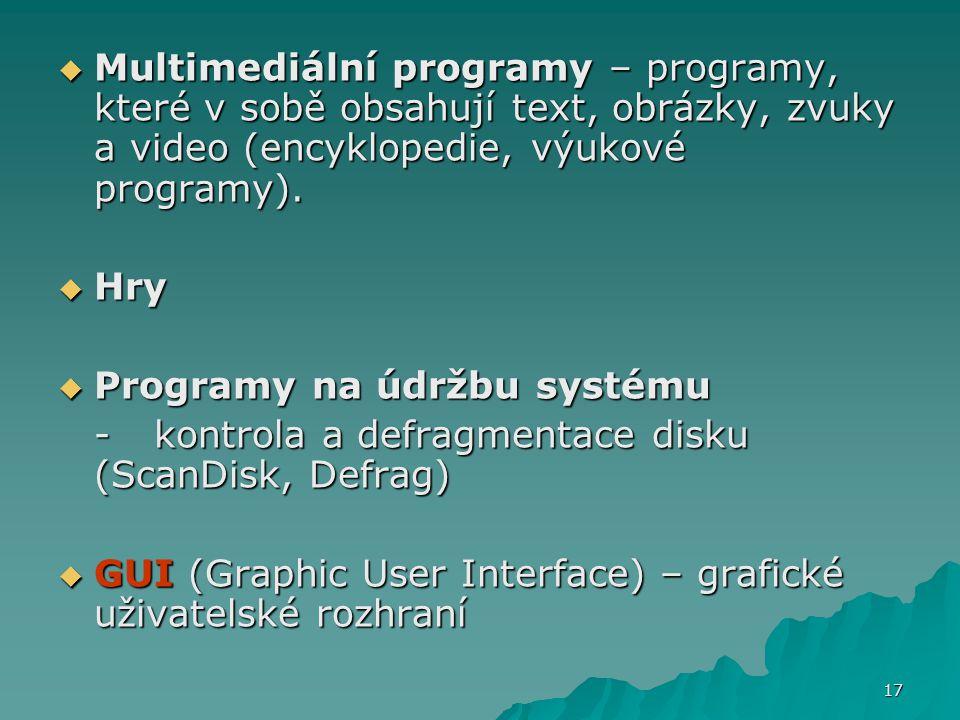 Multimediální programy – programy, které v sobě obsahují text, obrázky, zvuky a video (encyklopedie, výukové programy).