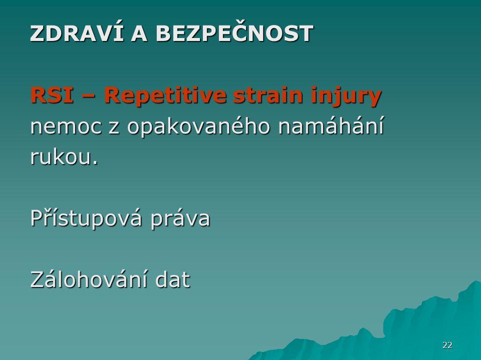 ZDRAVÍ A BEZPEČNOST RSI – Repetitive strain injury. nemoc z opakovaného namáhání. rukou. Přístupová práva.