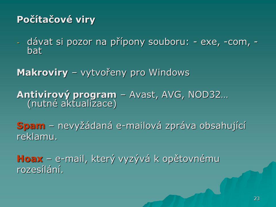 Počítačové viry dávat si pozor na přípony souboru: - exe, -com, -bat. Makroviry – vytvořeny pro Windows.