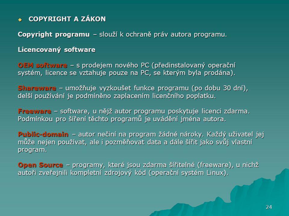 COPYRIGHT A ZÁKON Copyright programu – slouží k ochraně práv autora programu. Licencovaný software.
