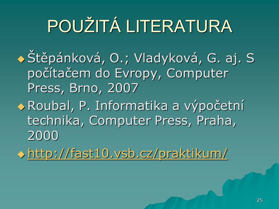 POUŽITÁ LITERATURA Štěpánková, O.; Vladyková, G. aj. S počítačem do Evropy, Computer Press, Brno, 2007.