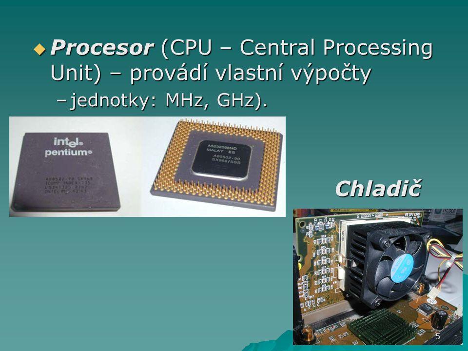 Procesor (CPU – Central Processing Unit) – provádí vlastní výpočty