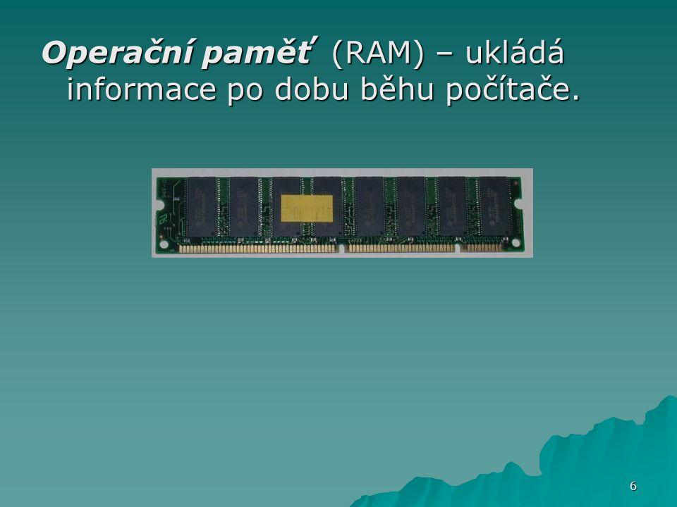 Operační paměť (RAM) – ukládá informace po dobu běhu počítače.