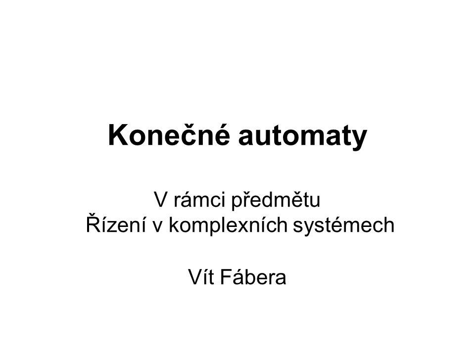 Konečné automaty V rámci předmětu Řízení v komplexních systémech