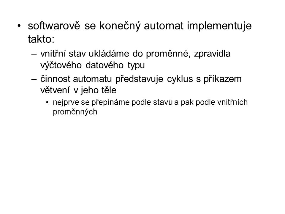 softwarově se konečný automat implementuje takto: