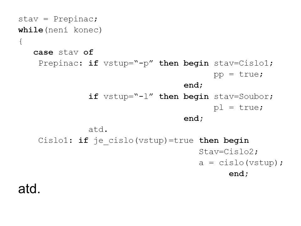 stav = Prepinac; while(není konec) { case stav of. Prepinac: if vstup= -p then begin stav=Cislo1;
