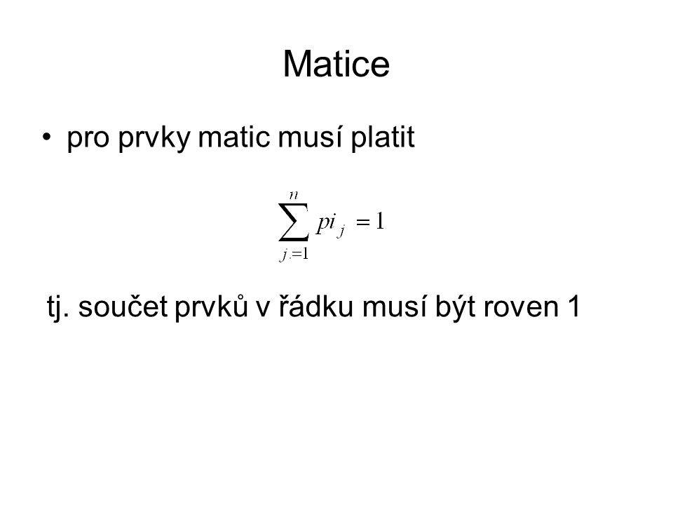 Matice pro prvky matic musí platit