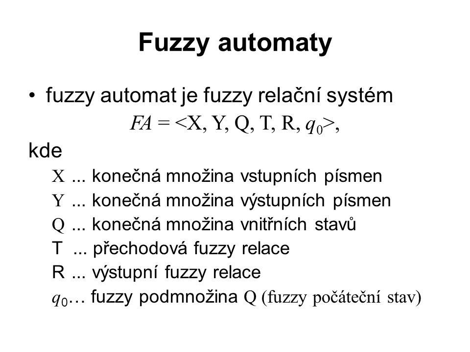 Fuzzy automaty fuzzy automat je fuzzy relační systém