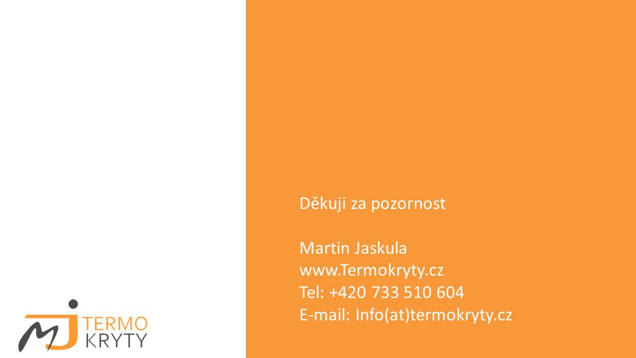 Děkuji za pozornost Martin Jaskula. www.Termokryty.cz.
