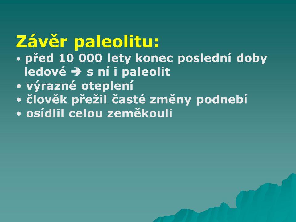 Závěr paleolitu: ledové  s ní i paleolit výrazné oteplení