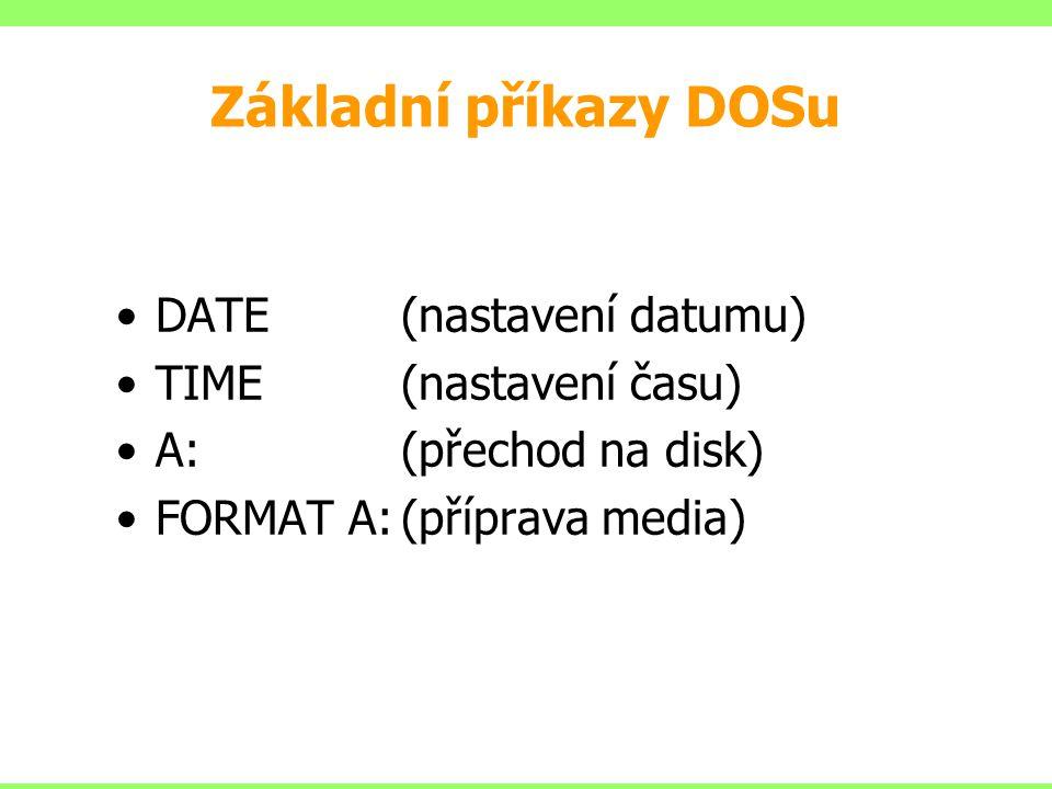Základní příkazy DOSu DATE (nastavení datumu) TIME (nastavení času)