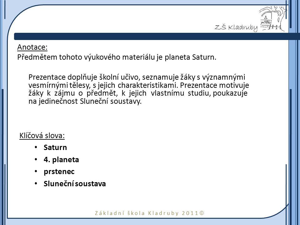 Anotace: Předmětem tohoto výukového materiálu je planeta Saturn