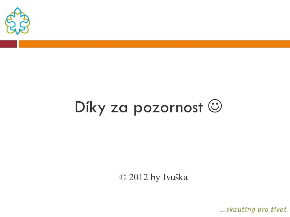 Díky za pozornost  © 2012 by Ivuška