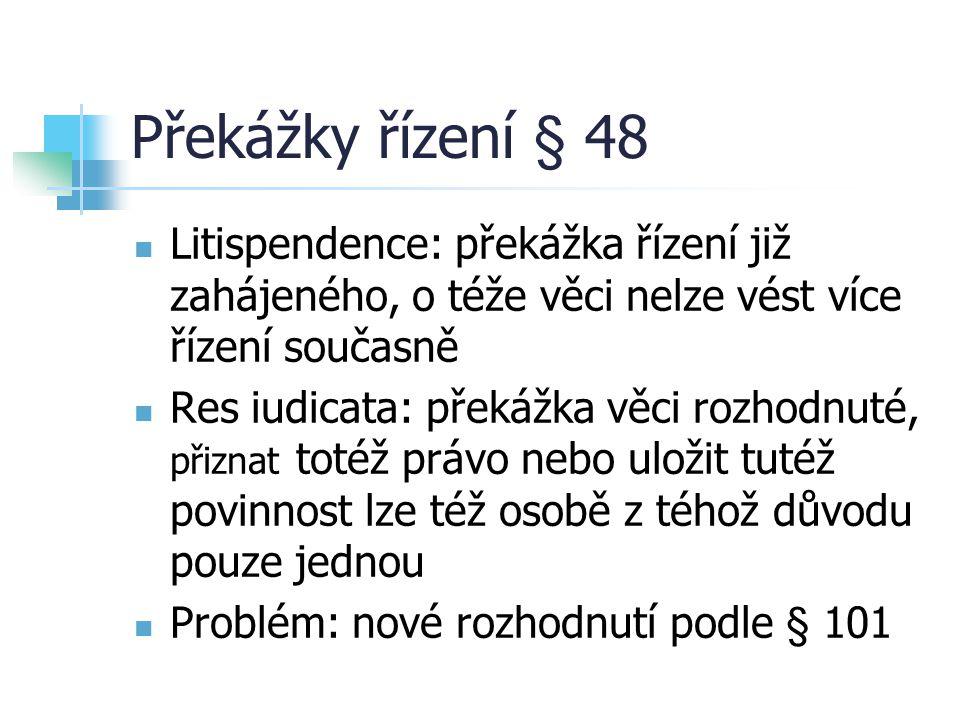 Překážky řízení § 48 Litispendence: překážka řízení již zahájeného, o téže věci nelze vést více řízení současně.