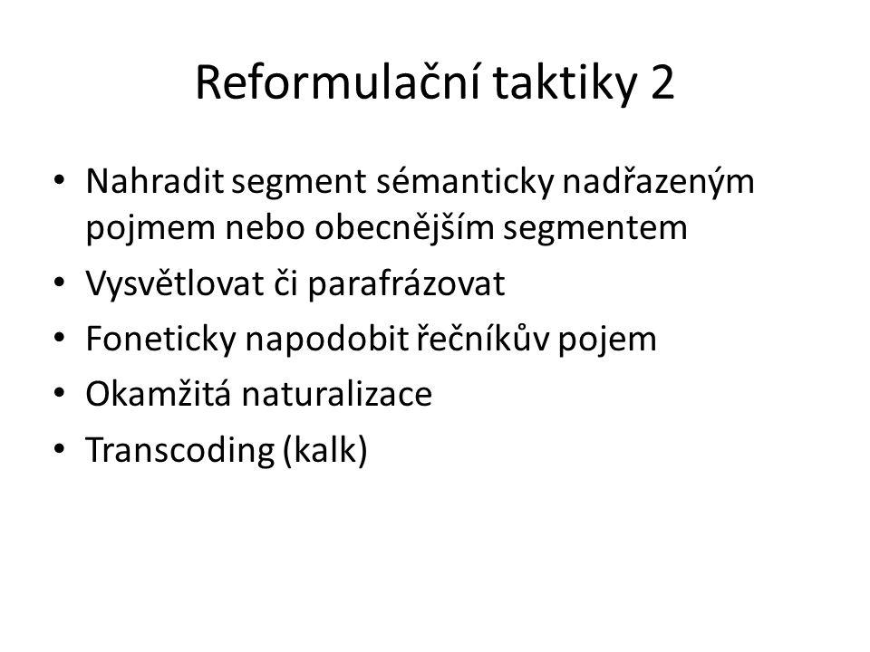 Reformulační taktiky 2 Nahradit segment sémanticky nadřazeným pojmem nebo obecnějším segmentem. Vysvětlovat či parafrázovat.