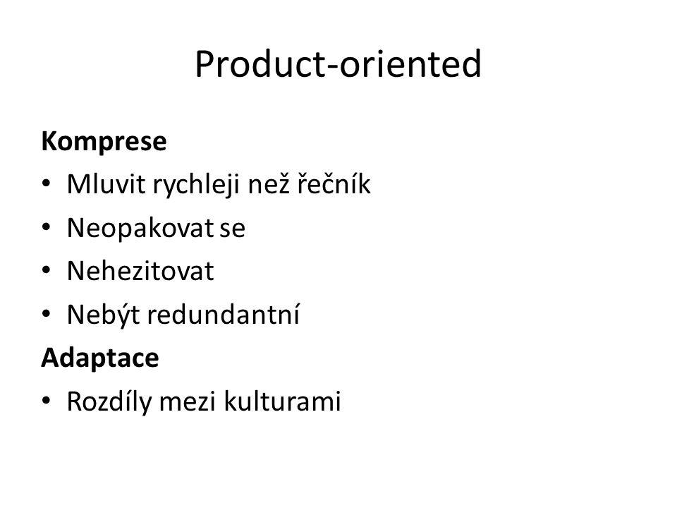 Product-oriented Komprese Mluvit rychleji než řečník Neopakovat se