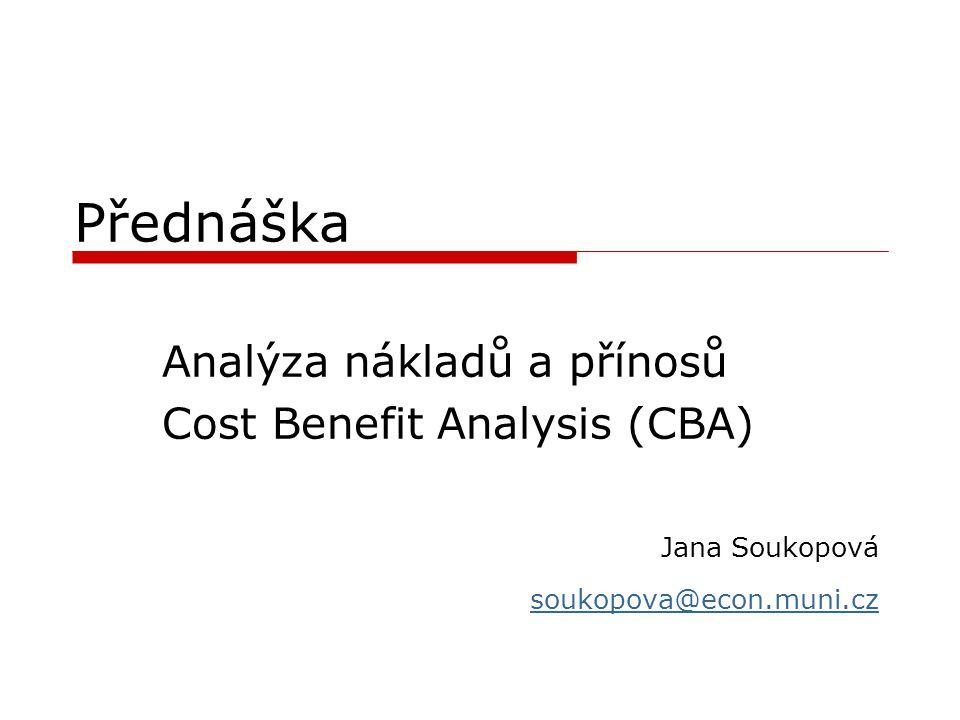 Přednáška Analýza nákladů a přínosů Cost Benefit Analysis (CBA)
