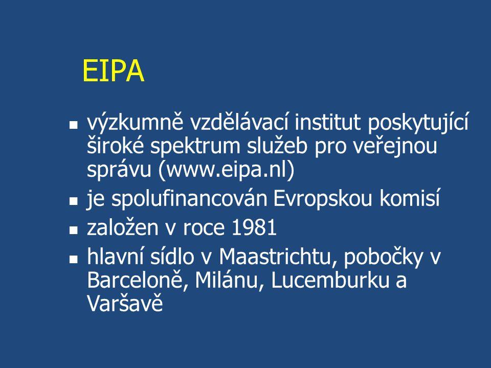 EIPA výzkumně vzdělávací institut poskytující široké spektrum služeb pro veřejnou správu (www.eipa.nl)
