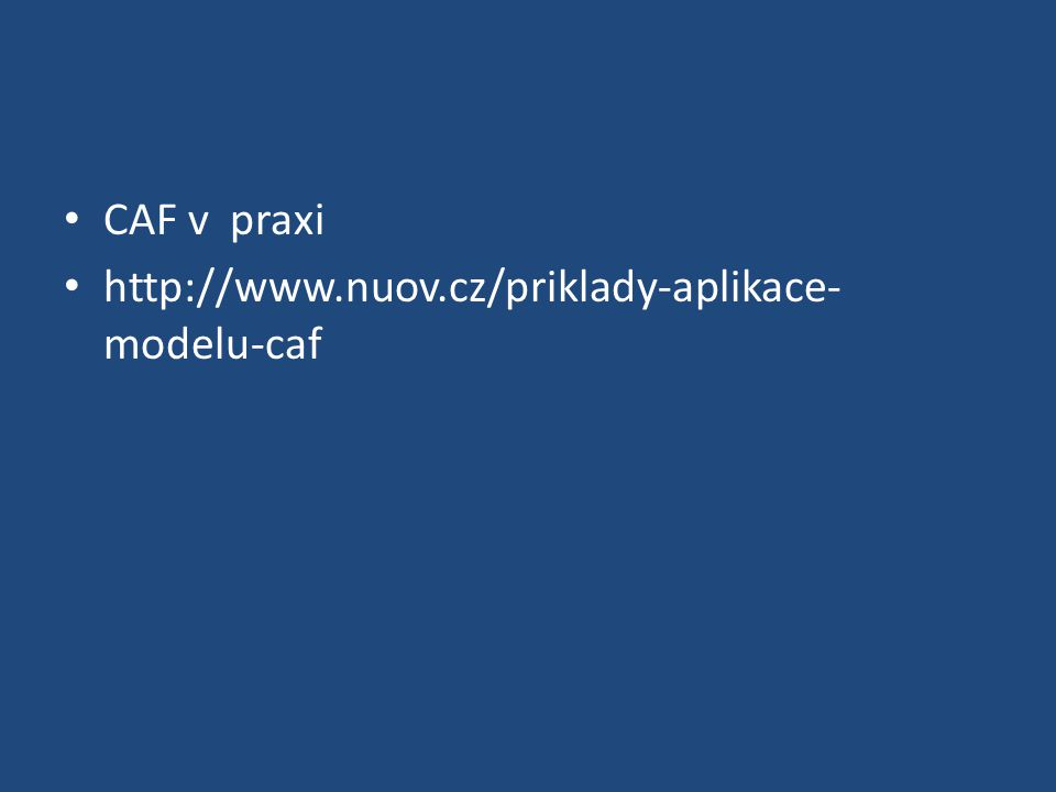 CAF v praxi http://www.nuov.cz/priklady-aplikace-modelu-caf