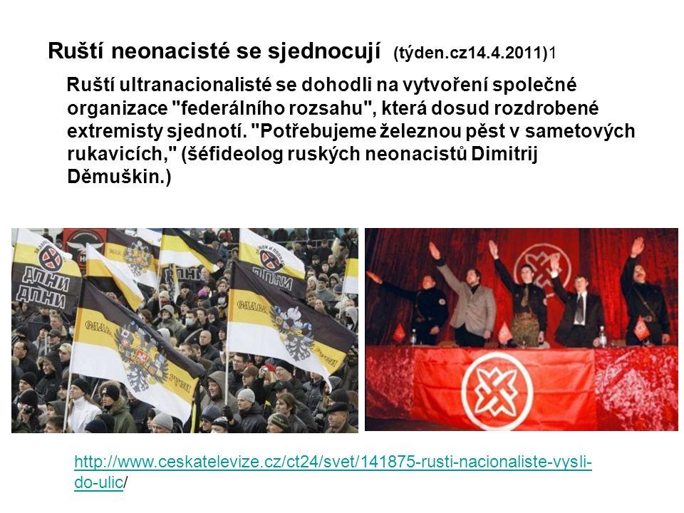Ruští neonacisté se sjednocují (týden.cz14.4.2011)1